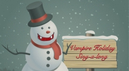 It is now time for the annual Vampire HolidaySing-A-Long!