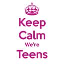 Keep Calm We're Teens