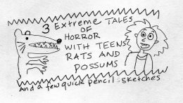 Three True Tales of Terror (with teens, rats and possums)